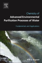 Chemistry of Advanced Environmental Purification Processes of Water: Fundamentals and Applications by Erik Sogaard