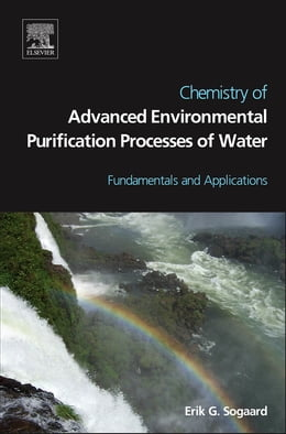 Book Chemistry of Advanced Environmental Purification Processes of Water: Fundamentals and Applications by Erik Sogaard