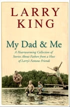 My Dad and Me: A Heartwarming Collection of Stories About Fathers from a Host of Larry's Famous Friends by Larry King