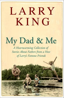 Book My Dad and Me: A Heartwarming Collection of Stories About Fathers from a Host of Larry's Famous… by Larry King