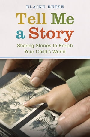 Tell Me a Story Sharing Stories to Enrich Your Child's World