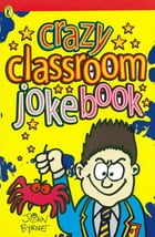 Crazy Classroom Joke Book by John Byrne