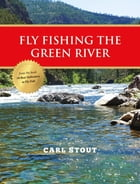 Fly Fishing the Green River by Carl Stout