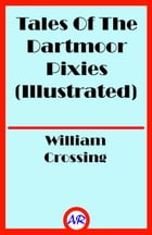 Tales Of The Dartmoor Pixies (Illustrated) by William Crossing