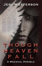 Though Heaven Fall by Jeri Westerson