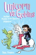 Unicorn vs. Goblins (Phoebe and Her Unicorn Series Book 3) Cover Image