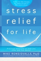 Stress Relief for Life: Practical solutions to help you relax and live better by Mike Ronsisvalle, Ph.D
