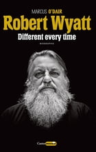 Robert Wyatt : Different every time by Pauline Firla
