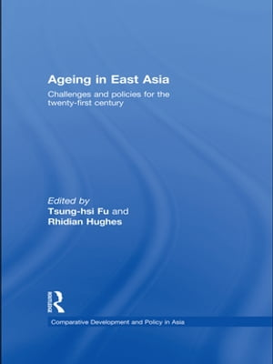 Ageing in East Asia Challenges and Policies for the Twenty-First Century
