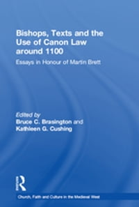 Bishops, Texts and the Use of Canon Law around 1100: Essays in Honour of Martin Brett