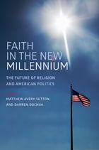 Faith in the New Millennium: The Future of Religion and American Politics by Matthew Avery Sutton