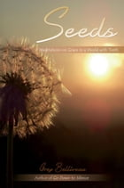 Seeds: Meditations on Grace in a World with Teeth by Greg Belliveau
