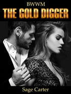 The Gold Digger: (Pregnancy Romance, BWWM) by Sage Carter