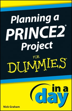 Planning a PRINCE2 Project In A Day For Dummies