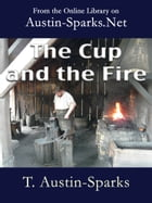 The Cup and the Fire by T. Austin-Sparks