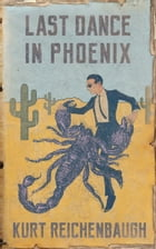 Last Dance in Phoenix by Kurt Reichenbaugh