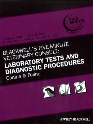 Blackwell's Five-Minute Veterinary Consult: Laboratory Tests and Diagnostic Procedures Canine and Feline