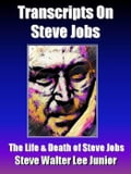 Transcripts on Steve Jobs - The Life & Death of Steve Jobs 817d6f03-2beb-4503-8632-9eb1e8e794ef