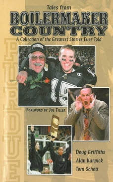 Tales From Boilermaker Country: A Collection of the Greatest Stories Ever Told