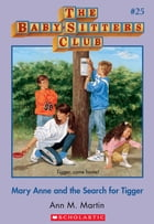 The Baby-Sitters Club #25: Mary Anne and the Search for Tigger by Ann M. Martin