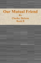 Our Mutual Friend: Book II by Charles Dickens