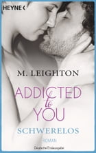 Schwerelos: Addicted to You 2 - Roman by M. Leighton