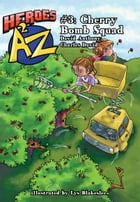Heroes A2Z #3: Cherry Bomb Squad by David Anthony