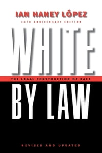 White by Law 10th Anniversary Edition: The Legal Construction of Race