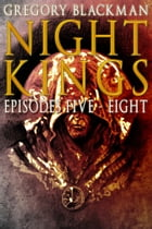 Night Kings: Episodes 5 - 8 by Gregory Blackman