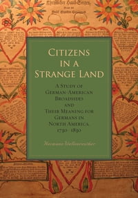 Citizens in a Strange Land: A Study of German-American Broadsides and Their Meaning for Germans in…