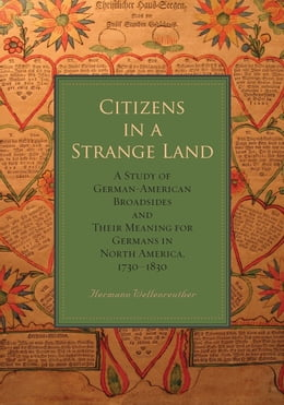 Book Citizens in a Strange Land: A Study of German-American Broadsides and Their Meaning for Germans in… by Hermann Wellenreuther