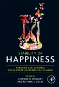 Stability of Happiness: Theories and Evidence on Whether Happiness Can Change