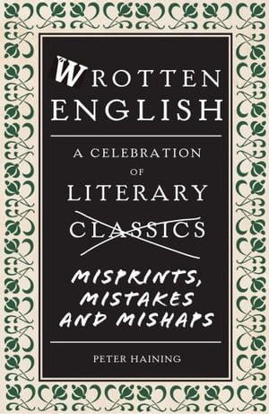 Wrotten English: A Celebration of Literary Misprints, Mistakes and Mishaps by Peter Haining