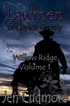 The Lawmen of Clayton County: Willow Creek -Volume 1