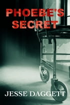 Phoebe's Secret (Young Adult Suspense): A Shadow Bay Short Story by Jesse Daggett