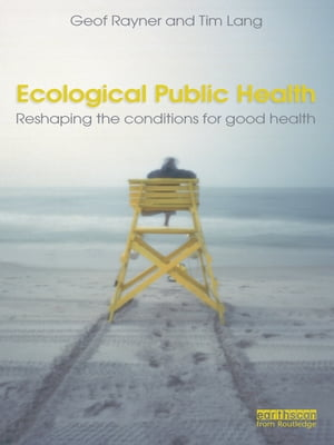 Ecological Public Health Reshaping the Conditions for Good Health
