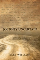 Journey Uncertain by Earl Williams