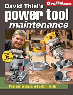 David Thiel's Power Tool Maintenance Peak Performance and Safety for Life