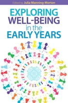 Exploring Wellbeing In The Early Years by Julia Manning-Morton