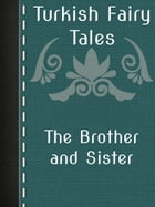 The Brother and Sister by Turkish Fairy Tales
