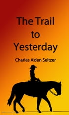 The Trail to Yesterday (Illustrated Edition) by Charles Alden Seltzer