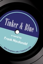 Tinker and Blue: A Novel by Frank Macdonald