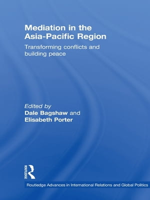 Mediation in the Asia-Pacific Region Transforming Conflicts and Building Peace