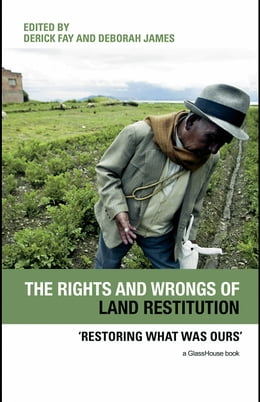 Book The Rights and Wrongs of Land Restitution: Restoring What Was Ours' by Fay, Derick