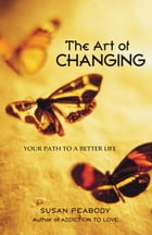 The Art of Changing: Your Path to a Better Life by Susan Peabody