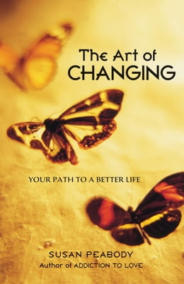 Book The Art of Changing: Your Path to a Better Life by Susan Peabody
