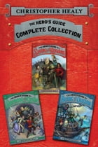 The Hero's Guide Complete Collection: The Hero's Guide to Saving Your Kingdom, The Hero's Guide to Storming the Castle, The Hero's Guide t by Christopher Healy