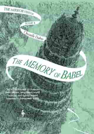 The Memory of Babel: Book Three of The Mirror Visitor Quartet by Christelle Dabos