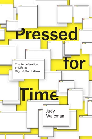 Pressed for Time The Acceleration of Life in Digital Capitalism