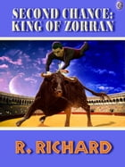Second Chance King of Zorran by R. RICHARD